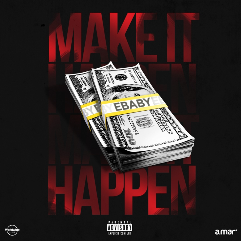 Ebaby__Make_It_Happen_Produced_by_AMar__ARTWORK.jpg